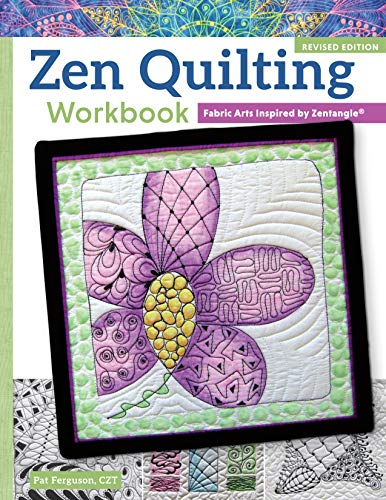 - Zen Quilting Workbook, Revised Edition: Fabric Arts Inspired by Zentangle(r)