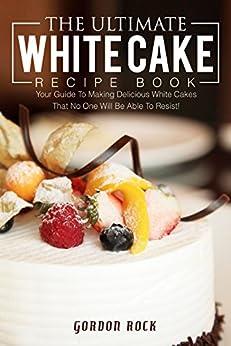 Ultimate White Cake Recipe Book ebook