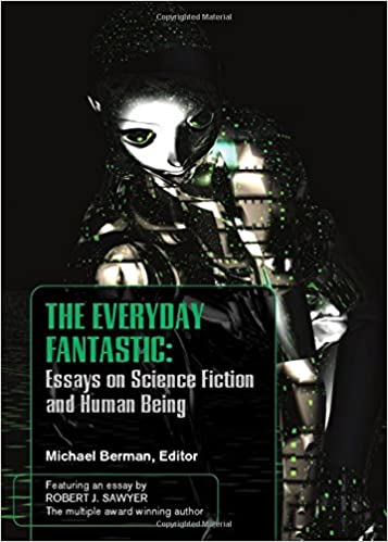 the everyday fantasic essays on science fiction and human being  the everyday fantasic essays on science fiction and human being michael  berman  amazoncom books