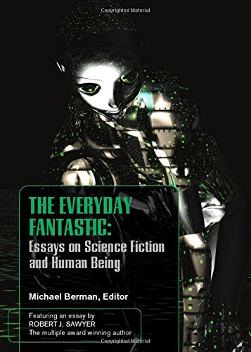 the everyday fantasic essays on science fiction and human being the everyday fantasic essays on science fiction and human being michael berman 9781847184283 com books
