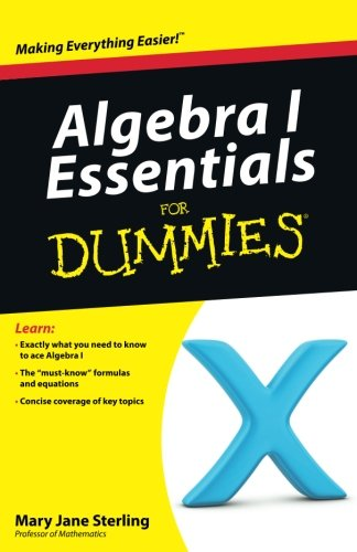 Algebra I Essentials For Dummies (Math Algebra 1)