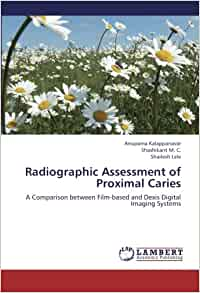 Radiographic Assessment of Proximal Caries: A Comparison between Film-based and Dexis Digital Imaging Systems: Anupama Kalappanavar, Shashikant M. C., ...