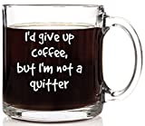 Funny Coffee Mug - I'd Give Up Coffee, But.. Unique Novelty Father's Day Gift. Cool Present Idea for Birthday For Him, Her, Men, Women, Mom, Dad, Brother, Sister or Best Friend. Clear 13 oz Glass Cup