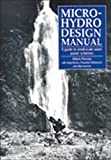 Micro-Hydro Design Manual: A Guide to Small-Scale Water Power Schemes