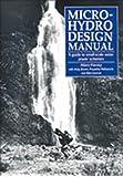 Micro-hydro Design Manual: A Guide to Small-scale Water Power Schemes: Guide to Small-scale Water Schemes