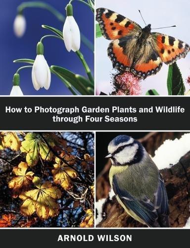 How To Photograph Garden Plants and Wildlife Through Four Seasons pdf epub