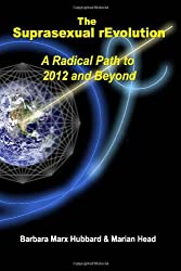The Suprasexual rEvolution: A Radical Path to 2012 and Beyond