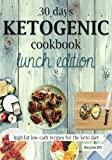 30 Days Ketogenic Cookbook: Lunch Edition: High Fat Low Carb Recipes for the Keto Diet