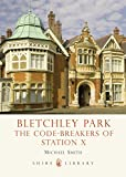 Bletchley Park: The Code-breakers of Station X (Shire Library)