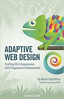Adaptive Web Design: Crafting Rich Experiences with Progressive Enhancement (Voices That Matter)