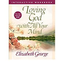 [(Loving God with All Your Mind Interactive Workbook)] [Author: Elizabeth George] published on (June, 2010)
