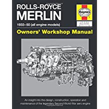 Rolls-Royce Merlin Manual - 1933-50 (all engine models): An insight into the design, construction, operation and maintenance of the legendary World War 2 aero engine