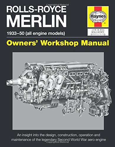 Rolls-Royce Merlin Manual - 1933-50 (all engine models): An insight into the design, construction, operation and maintenance of the legendary World War 2 aero engine (Owners
