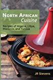 North African Cuisine: Recipes of Algeria, Libya, Morocco, and Tunisia
