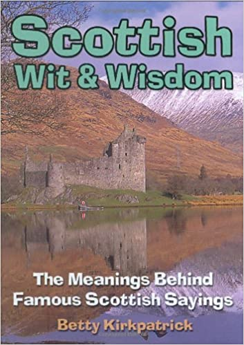 Scottish wit and wisdom the meanings behind famous scottish sayings scottish wit and wisdom the meanings behind famous scottish sayings betty kirkpatrick 9781906051136 amazon books m4hsunfo