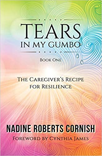 ac43b818e58 Tears In My Gumbo, The Caregiver's Recipe for Resilience: Nadine ...