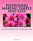 Potpourri Making Simple and Easy, Scenterpieces Publishing, 1466245530
