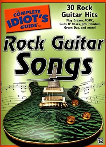 The Complete Idiot's Guide to Rock Guitar Songs: 30 Rock Guitar Hits