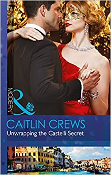 Unwrapping The Castelli Secret (Secret Heirs of Billionaires, Book 1)