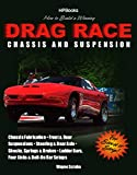 auto chassis - How to Build a Winning Drag Race Chassis and Suspension: Chassis Fabrication, Front & Rear Suspension, Steering & Rear Axle, Shocks, Springs & Brakes, Ladder Bars, Four Links & Bolt-On Bar Setups