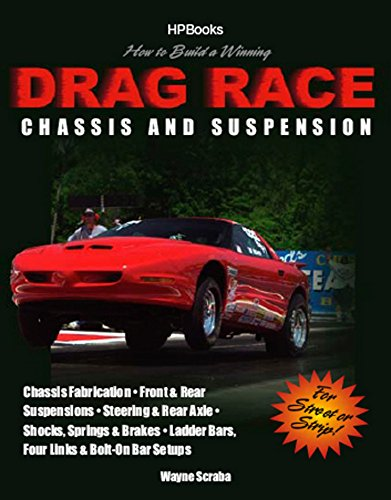 Drag Car Chassis - How to Build a Winning Drag Race Chassis and Suspension: Chassis Fabrication, Front & Rear Suspension, Steering & Rear Axle, Shocks, Springs & Brakes, Ladder Bars, Four Links & Bolt-On Bar Setups