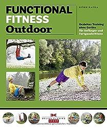 Functional Fitness Outdoor: Gezieltes Training ohne Geräte - für Anfänger, Fortgeschrittene und Profis