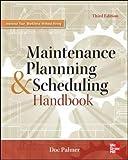 Maintenance Planning and Scheduling Handbook 3/E (Mechanical Engineering)