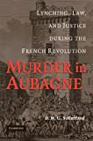 Murder in Aubagne : Lynching, Law, and Justice During the French Revolution, Sutherland, D. M. G., 1107404282