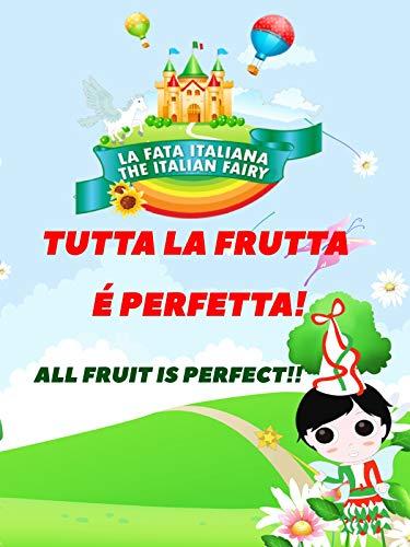 La Fata Italiana The Italian Fairy: Tutta la Frutta é Perfetta (All Fruit is Perfect)