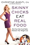 Skinny Chicks Eat Real Food, Christine Avanti, 1609613082