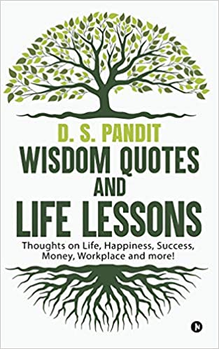 Wisdom Quotes And Life Lessons Thoughts On Life Happiness Success Money Workplace And More D S Pandit 9781684663460 Amazon Com Books