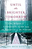 Until the Brighter Tomorrow: One Woman's Courageous Climb from the Projects to the Podium