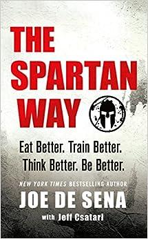 The Spartan Way: Eat Better. Train Better. Think Better. Be Better. por Joe De Sena