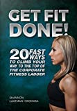 Get Fit Done!: 20 Fast Ways to Climb Your Way to the Top of the Corporate Fitness Ladder