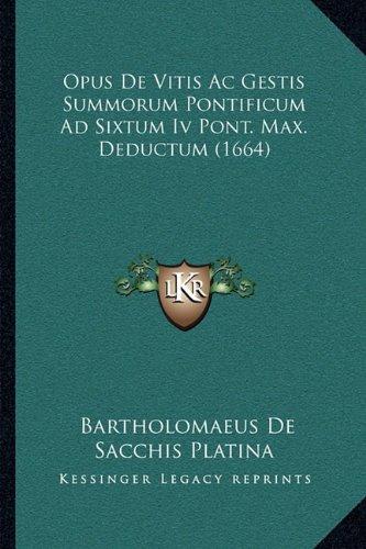 Download Opus De Vitis Ac Gestis Summorum Pontificum Ad Sixtum Iv Pont. Max. Deductum (1664) (Latin Edition) pdf