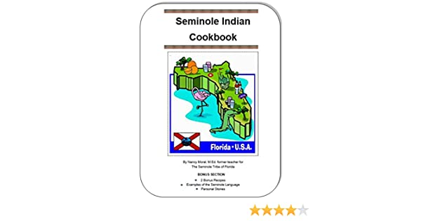 Seminole Indian Cookbook: by Nancy Moral, M.Ed., Former teacher for the Seminole Tribe of Florida (1)