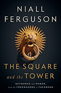 The Square and the Tower: Networks and Power, from the Freemasons to Facebook from Penguin Press