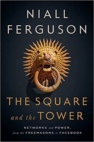Ferguson – The Square and the Tower: Networks and Power, from the Freemasons to Facebook.