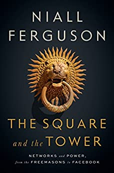 The Square and the Tower: Networks and Power, from the Freemasons to Facebook by [Ferguson, Niall]