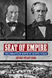 Seat of Empire: The Embattled Birth of Austin, Texas (Grover E. Murray Studies in the American Southwest)
