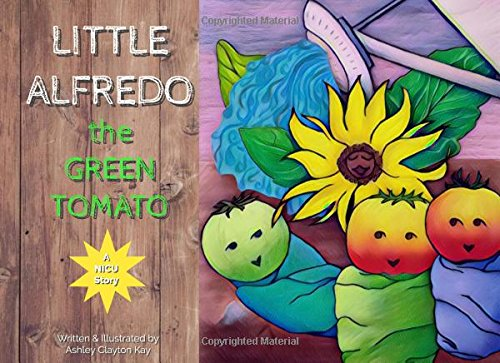 Little Alfredo the Green Tomato: A Story for the NICU