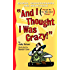 And I Thought I Was Crazy! Quirks, Idiosyncrasies and Meshugaas