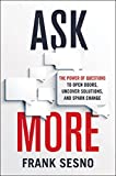 img - for Ask More: The Power of Questions to Open Doors, Uncover Solutions, and Spark Change book / textbook / text book