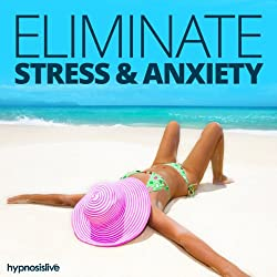 Eliminate Stress & Anxiety - Hypnosis