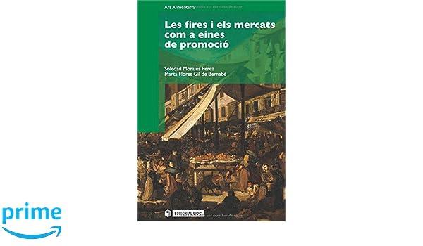 Les fires i els mercats com a eines de promoció Manuals: Amazon.es: Soledad Morales Pérez, Marta Flores Gil de Bernabé: Libros