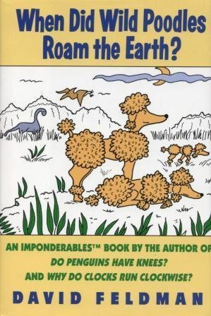 (When Did Wild Poodles Roam the Earth?: An Imponderables Book)