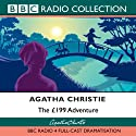 The £199 Adventure (Dramatised) Radio/TV Program by Agatha Christie Narrated by  uncredited