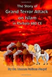 The Story of Grand Terror Attack on Islam in Karbala 680 Ce, Umme Fatima Naqvi and Alsyyed Abu Mohammad Naqvi, 1494805367
