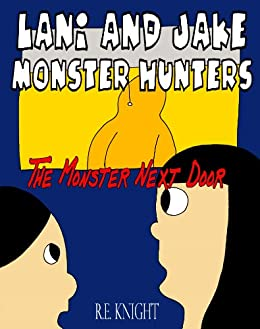 Lani and Jake - Monster Hunters - The Monster Next Door by [Knight, R. E.]