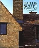 Baillie Scott: The Artistic House